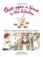 Once upon a Time in the Kitchen : Recipes and Tales from the Children's Classics - Carol Odell