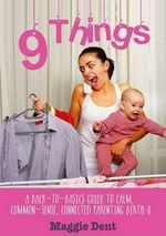 9 Things : A back-to-basics guide to calm, common-sense, connected parenting - Maggie Dent