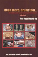 Bean There, Drunk That... : The Definitive Guide to Coffee and the World of the Barista - David Gee