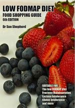 Low FODMAP Diet : Food Shopping Guide : 6th Edition - Dr. Sue Shepherd