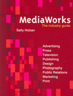 MediaWorks : The Industry Guide - Sally Hoban