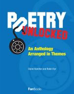 Poetry Unlocked : An Anthology Arranged in Themes - Elaine Hamilton