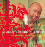 Woody's Liquid Kitchen : Over 150 Delicious Drink Recipes - Hayden Wood