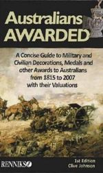 Australians Awarded : A Concise Guide to Military and Civilian Decorations and Awards :  A Concise Guide to Military and Civilian Decorations and Awards - Clive Francis Johnson