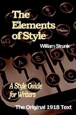 The Elements of Style : A Style Guide for Writers - William Strunk