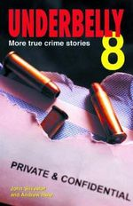 Underbelly 8 :  More True Crime Stories - John Silvester
