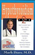 Hypothyroidism Type 2 : The Epidemic - Mark Starr
