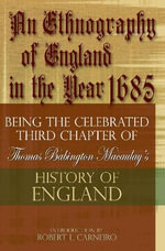 An Ethnography of England in the Year 1685 : Being the Celebrated Third Chapter of Thomas Babington Macaulay's History of England - Baron Thomas Babington Macaulay