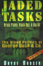 Jaded Tasks : Brass Plates, Black Ops and Big Oil, the Blood Politics of George Bush and Co - Wayne Madsen
