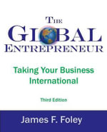 The Global Entrepreneur : Taking Your Business International - James F Foley