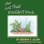 The Ant That Wouldn't Work - George A Allen