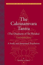 The Cakrasamvara Tantra (The Discourse of Sri Heruka) : A Study and Annotated Translation - David B. Gray