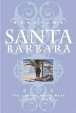 Hometown Santa Barbara : The Central Coast Book - Starshine Roshell