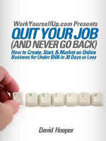 Quit Your Job (and Never Go Back) - How to Create, Start, & Market an Online Business for Under $500 in 30 Days or Less (WorkYourselfUp.Com Presents) - David R Hooper