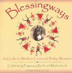 Blessingways : A Guide to Mother-centered Baby Showers Celebrating Pregnancy, Birth, and Motherhood - Shari Maser