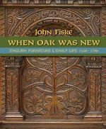 When Oak Was New : English Furniture and Daily Life 1530-1700 - John Fiske