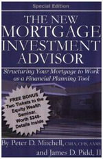 The New Mortgage Investment Advisor : Structuring Your Mortgage to Work as a Financial Planning Tool - Peter D Mitchell