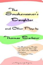 The Smokeweaver's Daughter and Other Plays - Thomas Barbour