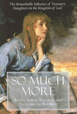So Much More : The Remarkable Influence of Visionary Daughters on the Kingdom of God - Anna Sophia Botkin