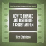 How to Finance and Distribute a Christian Film - Rich Christiano