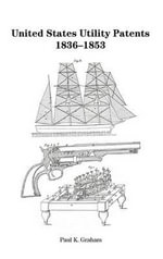 United States Utility Patents, 1836-1853 : VALUE PACK - Paul K Graham