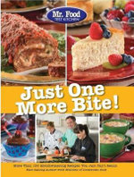 Mr. Food Test Kitchen Just One More Bite! : More Than 150 Mouthwatering Recipes You Simply Can't Resist - Howard Rosenthal
