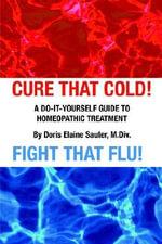 Cure That Cold! Fight That Flu! - Doris Elaine Sauter