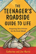 Teenager's Roadside Guide to Life : Preparing New Drivers for the Road Ahead - Catherine Harris