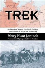 Trek : An American Woman, Two Small Children and Survival in World War II Germany - Mary Hunt Jentsch