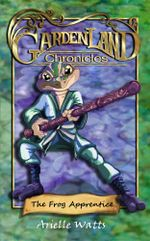 Garden-land Chronicles : The Frog Apprentice - Arielle Watts