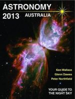 Astronomy 2013 Australia : Your Guide to the Night Sky - Ken Wallace