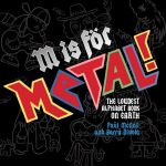 M is for Metal : The Loudest Alphabet Book on Earth - Paul McNeil