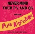 Never Mind Your P's and Q's : Here's the Punk Alphabet : The Loudest Alphabet Book on Earth - Paul McNeil