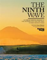 The Ninth Wave : 100 Great Surfing Images of The Modern Age and the Stories Behind Them - Sean Doherty