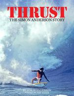 Thrust : The Simon Anderson Story - Simon Anderson