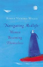 Navigating Midlife : Women Becoming Themselves - Robyn Vickers-Willis
