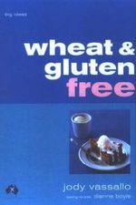 Wheat and Gluten Free : Big Ideas - Jody Vassallo