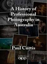 History of Professional Photography in Australia - Paul Curtis