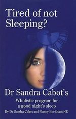 Tired of Not Sleeping? : Dr Sandra Cabot's Wholistic Program for a Good Night's Sleep - Sandra Cabot