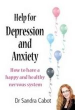 Help for Depression and Anxiety : How to Have a Happy and Healthy Nervous System - Sandra Cabot