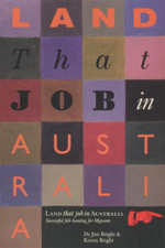Land That Job in Australia : Successful Job Hunting for Migrants - Jim Bright