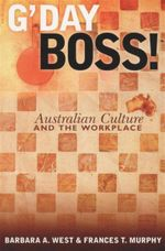 G'day Boss! : Australian Culture and the Workplace - Barbara West