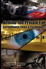 Behind the Private Eye : Techniques and Tales - Surveillance Operations - Chris Cooper