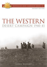 Western Desert Campaign 1940-41 : Australian Army Campaigns Series: Book 2 - Glenn Wahlert
