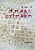 Elegant Hardanger Embroidery : A Step-by-step Manual for Beginners to Advanced - Yvette Stanton