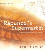 Rapunzel's Supermarket : All About Young Children and Their Art - Ursula Kolbe