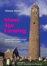 Stone Age Farming : Tapping Nature's Subtle Energies for Your Farm or Garden - Alanna Moore