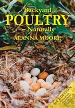 Backyard Poultry - Naturally - Alanna Moore