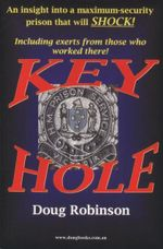 Keyhole : An Insight Into a Maximum-Security Prison that will Shock! - Doug Robinson