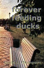 Forever Feeding Ducks - David L Thompson